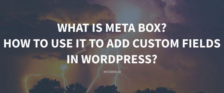 What is Meta Box? How to use Meta Box to add custom fields in WordPress?